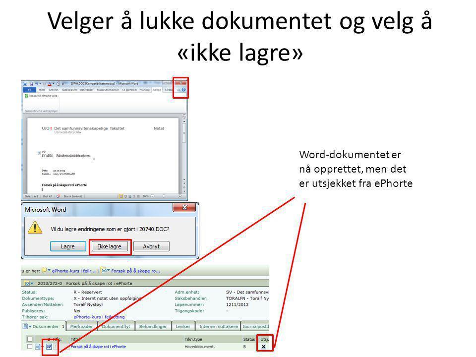 Velger å lukke dokumentet og velg å «ikke lagre» Word-dokumentet er nå opprettet, men det er utsjekket fra ePhorte