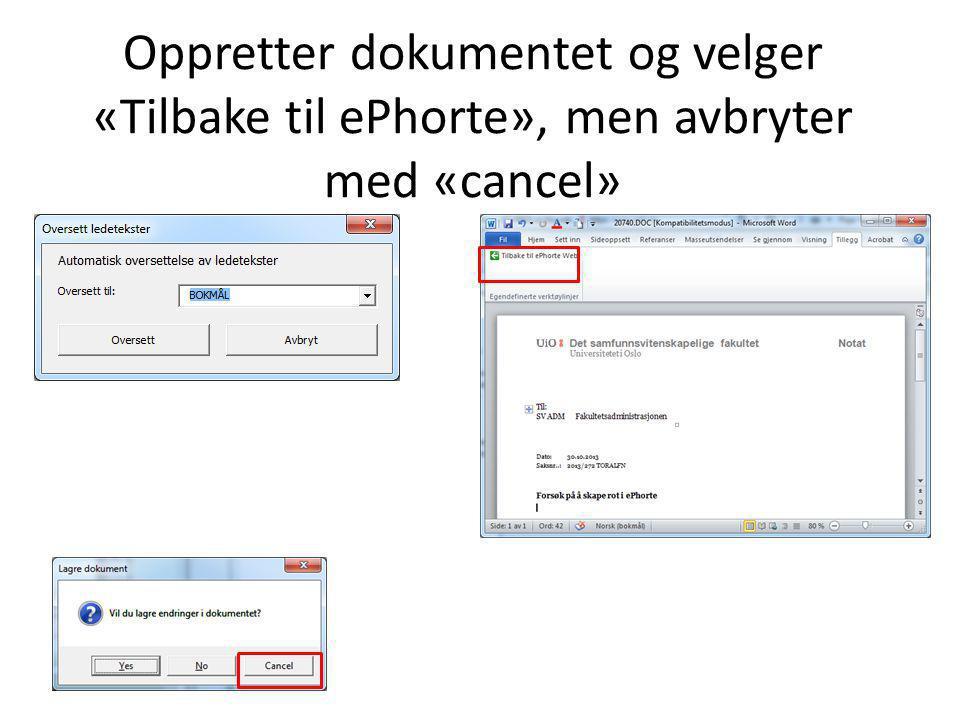Oppretter dokumentet og velger «Tilbake til ePhorte», men avbryter med «cancel»
