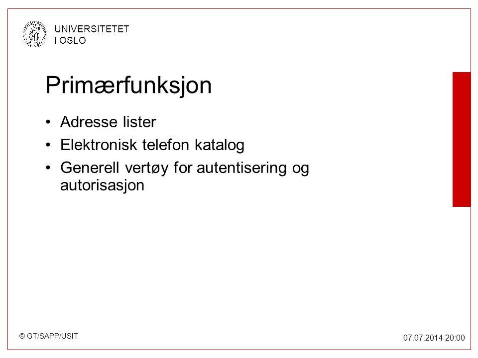 © GT/SAPP/USIT UNIVERSITETET I OSLO 07.07.2014 20:00 Primærfunksjon Adresse lister Elektronisk telefon katalog Generell vertøy for autentisering og autorisasjon