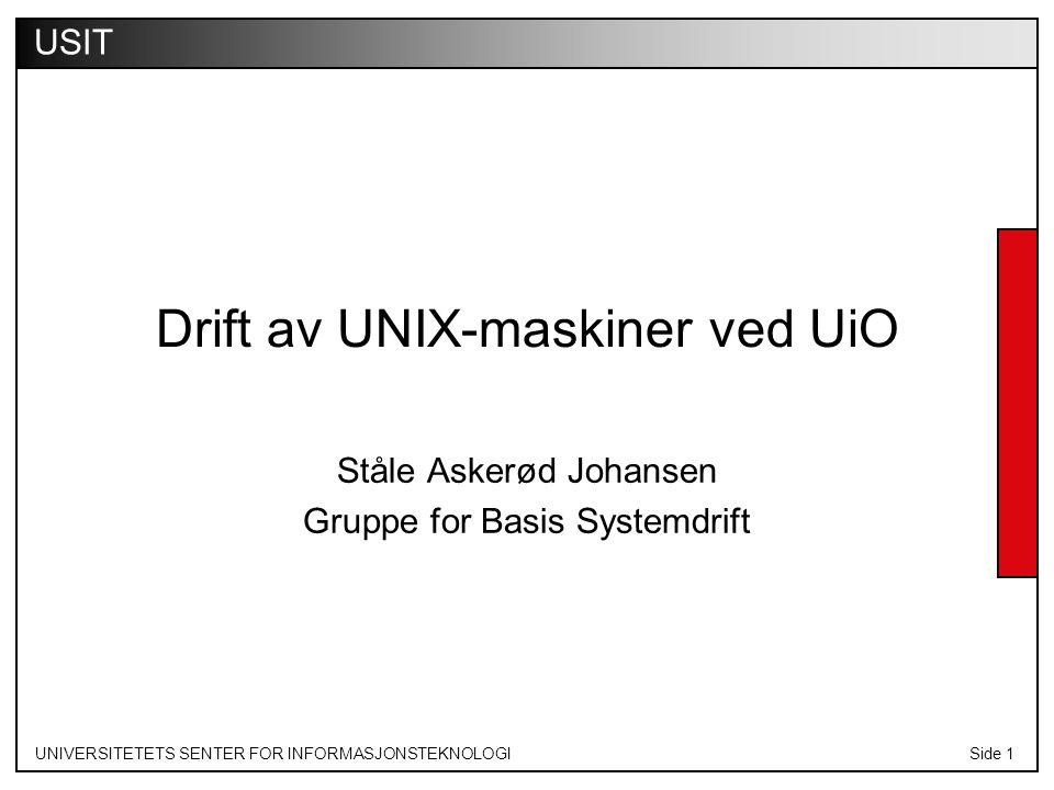 UNIVERSITETETS SENTER FOR INFORMASJONSTEKNOLOGISide 1 USIT Drift av UNIX-maskiner ved UiO Ståle Askerød Johansen Gruppe for Basis Systemdrift