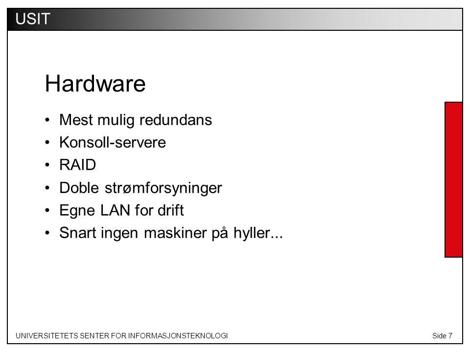 UNIVERSITETETS SENTER FOR INFORMASJONSTEKNOLOGISide 7 USIT Hardware Mest mulig redundans Konsoll-servere RAID Doble strømforsyninger Egne LAN for drift Snart ingen maskiner på hyller...