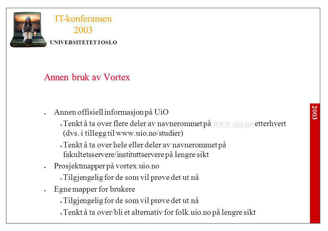 2003 IT-konferansen 2003 UNIVERSITETET I OSLO Annen bruk av Vortex Annen offisiell informasjon på UiO Tenkt å ta over flere deler av navnerommet på www.uio.no etterhvert (dvs.