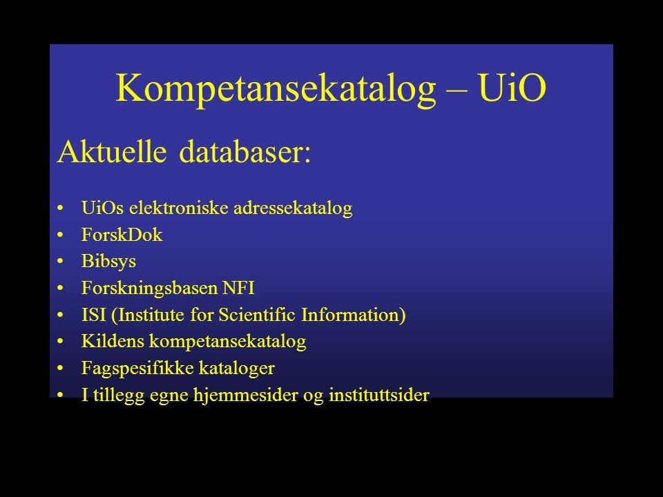 Kompetansekatalog – UiO Aktuelle databaser: UiOs elektroniske adressekatalog ForskDok Bibsys Forskningsbasen NFI ISI (Institute for Scientific Information) Kildens kompetansekatalog Fagspesifikke kataloger I tillegg egne hjemmesider og instituttsider