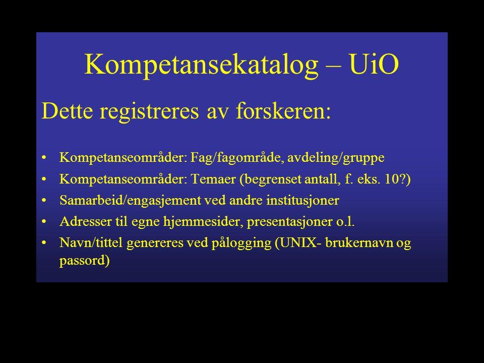 Kompetansekatalog – UiO Dette registreres av forskeren: Kompetanseområder: Fag/fagområde, avdeling/gruppe Kompetanseområder: Temaer (begrenset antall, f.