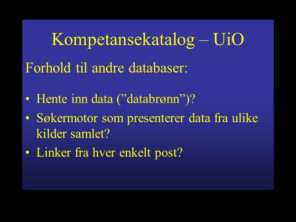 Kompetansekatalog – UiO Forhold til andre databaser: Hente inn data ( databrønn ).