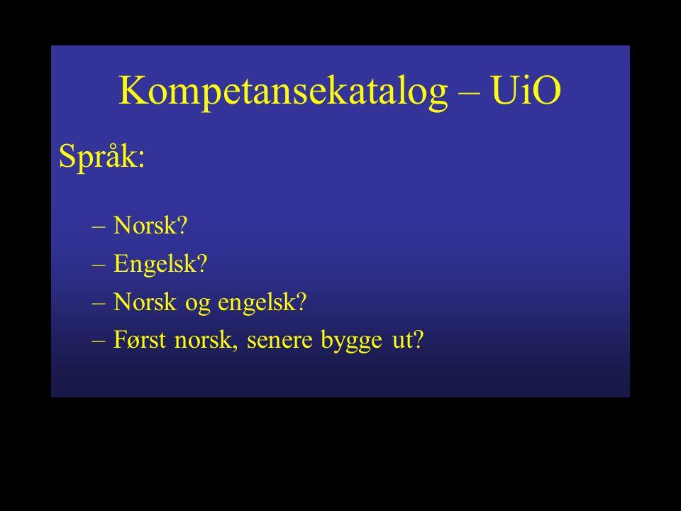 Kompetansekatalog – UiO Språk: –Norsk –Engelsk –Norsk og engelsk –Først norsk, senere bygge ut