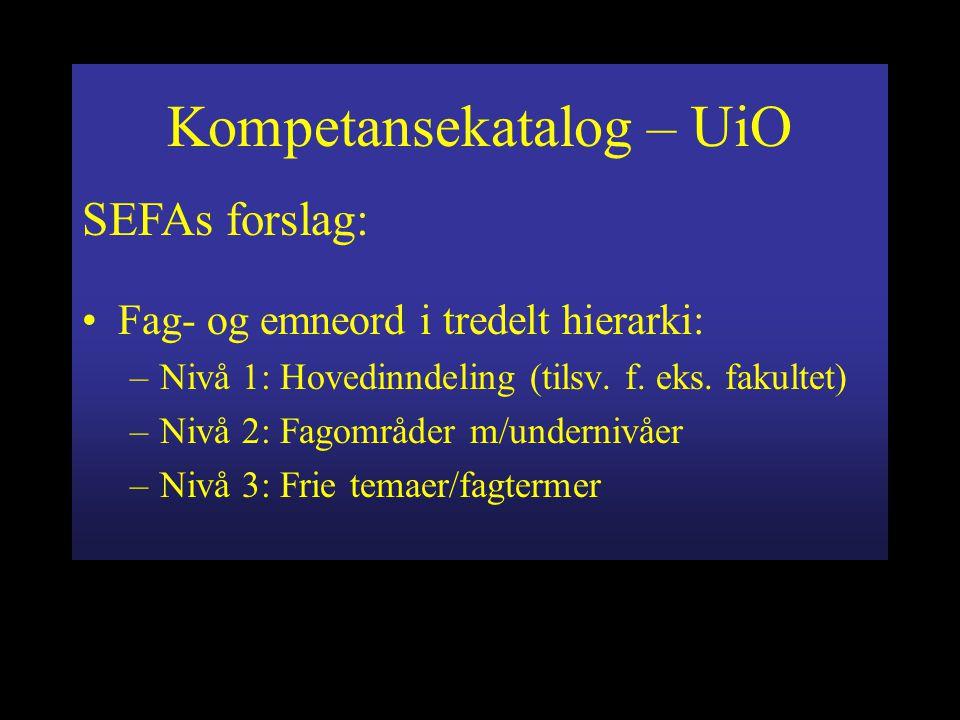 Kompetansekatalog – UiO SEFAs forslag: Fag- og emneord i tredelt hierarki: –Nivå 1: Hovedinndeling (tilsv.