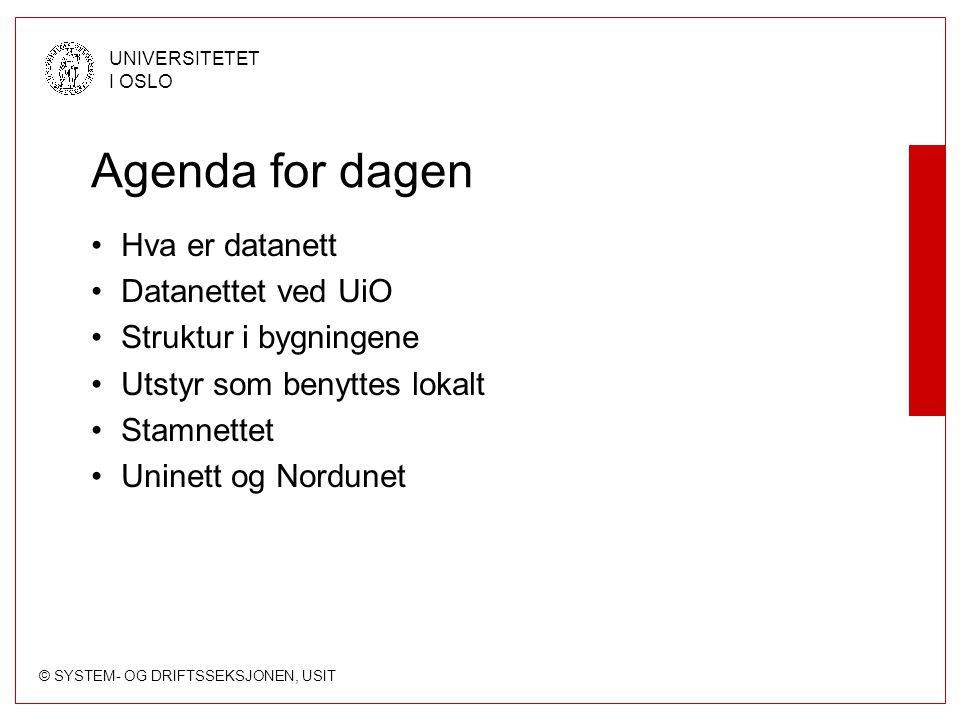 © SYSTEM- OG DRIFTSSEKSJONEN, USIT UNIVERSITETET I OSLO Agenda for dagen Hva er datanett Datanettet ved UiO Struktur i bygningene Utstyr som benyttes lokalt Stamnettet Uninett og Nordunet