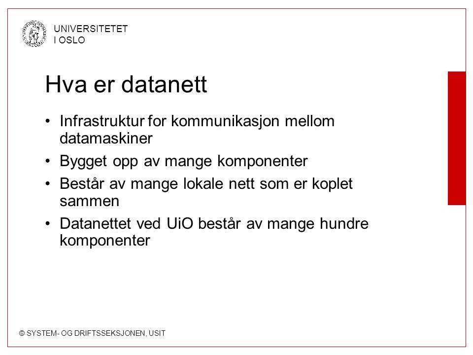 © SYSTEM- OG DRIFTSSEKSJONEN, USIT UNIVERSITETET I OSLO Hva er datanett Infrastruktur for kommunikasjon mellom datamaskiner Bygget opp av mange kompon