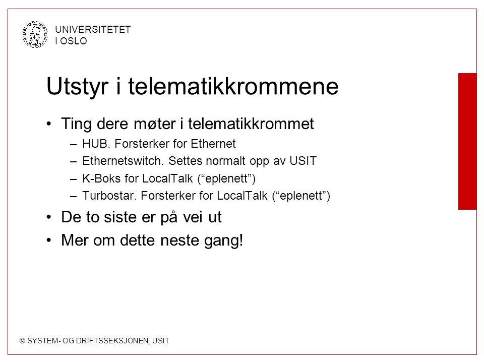 © SYSTEM- OG DRIFTSSEKSJONEN, USIT UNIVERSITETET I OSLO Utstyr i telematikkrommene Ting dere møter i telematikkrommet –HUB. Forsterker for Ethernet –E