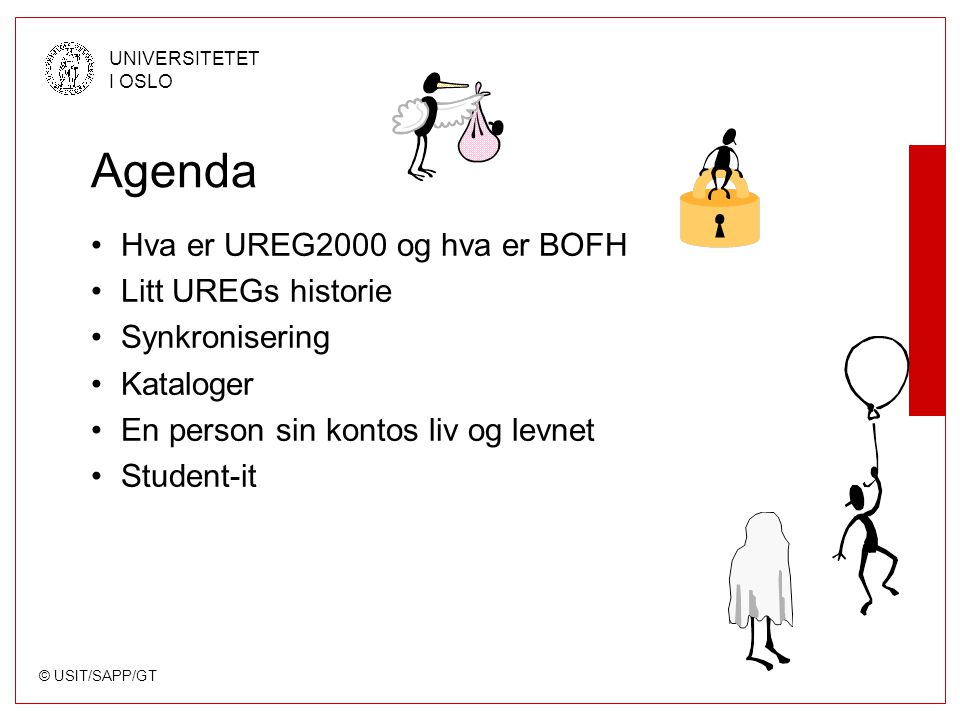 © USIT/SAPP/GT UNIVERSITETET I OSLO Søking Ved filter i en LDAP-klient (rfc2254) –Eks: (&(sn=Oftedal)(givenName=Lars*)) URL-søk (rfc2255) –ldap://ldap.uio.no/ou=person, dc=uio, c=no??sub.