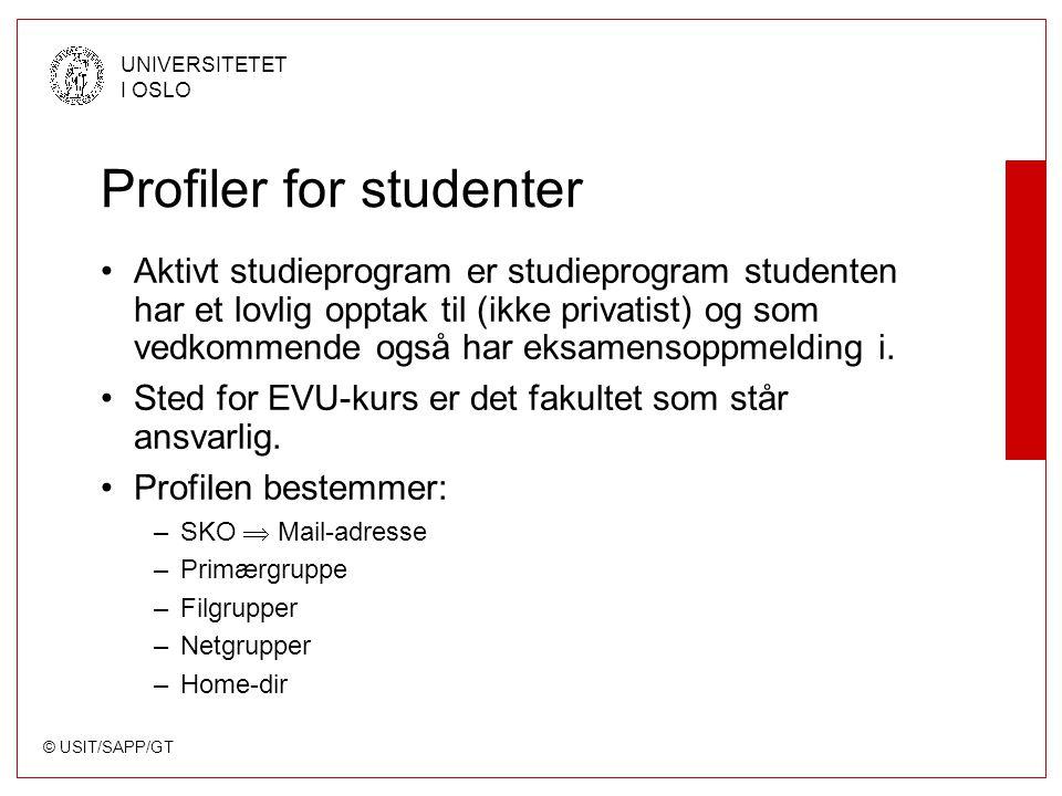 © USIT/SAPP/GT UNIVERSITETET I OSLO Profiler for studenter Aktivt studieprogram er studieprogram studenten har et lovlig opptak til (ikke privatist) og som vedkommende også har eksamensoppmelding i.