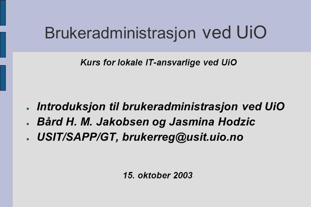 Brukeradministrasjon ved UiO Kurs for lokale IT-ansvarlige ved UiO ● Introduksjon til brukeradministrasjon ved UiO ● Bård H.