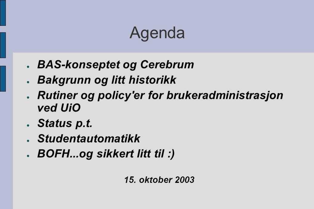Agenda ● BAS-konseptet og Cerebrum ● Bakgrunn og litt historikk ● Rutiner og policy er for brukeradministrasjon ved UiO ● Status p.t.
