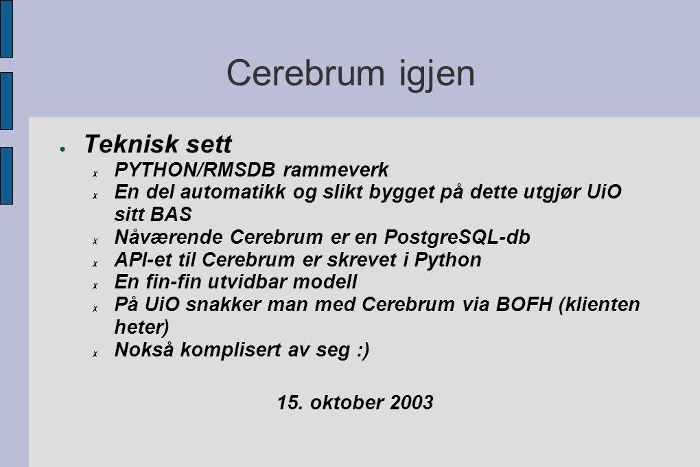 Cerebrum igjen ● Teknisk sett ✗ PYTHON/RMSDB rammeverk ✗ En del automatikk og slikt bygget på dette utgjør UiO sitt BAS ✗ Nåværende Cerebrum er en PostgreSQL-db ✗ API-et til Cerebrum er skrevet i Python ✗ En fin-fin utvidbar modell ✗ På UiO snakker man med Cerebrum via BOFH (klienten heter) ✗ Nokså komplisert av seg :) 15.