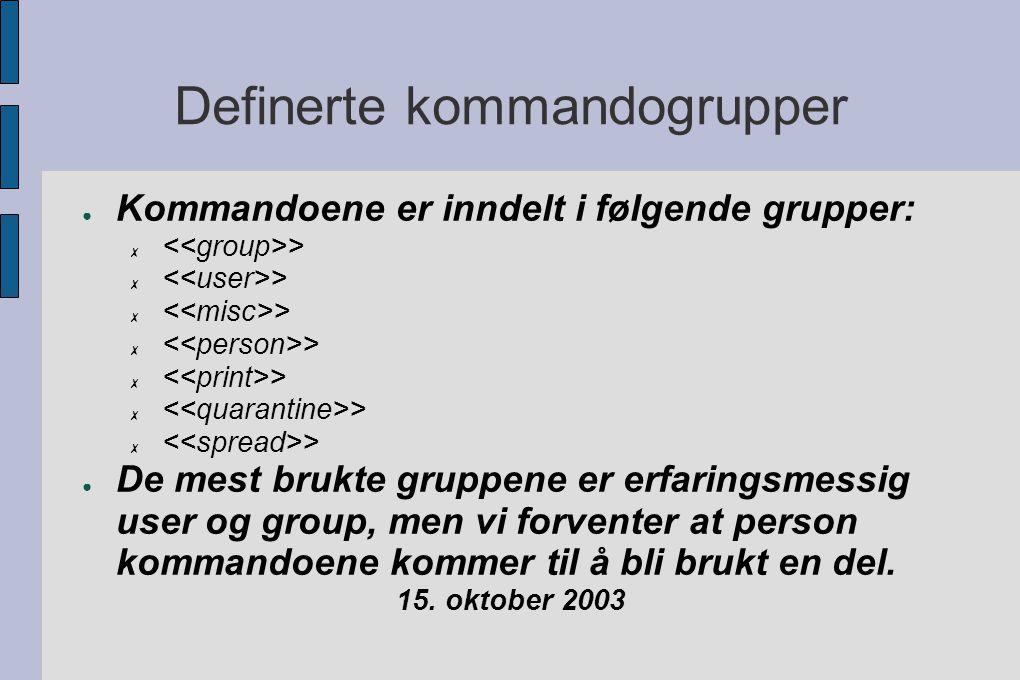 Definerte kommandogrupper ● Kommandoene er inndelt i følgende grupper: ✗ > ● De mest brukte gruppene er erfaringsmessig user og group, men vi forventer at person kommandoene kommer til å bli brukt en del.