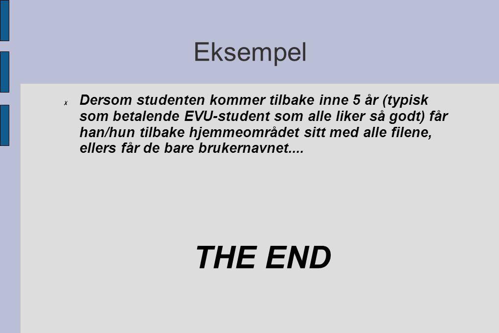 Eksempel ✗ Dersom studenten kommer tilbake inne 5 år (typisk som betalende EVU-student som alle liker så godt) får han/hun tilbake hjemmeområdet sitt med alle filene, ellers får de bare brukernavnet....