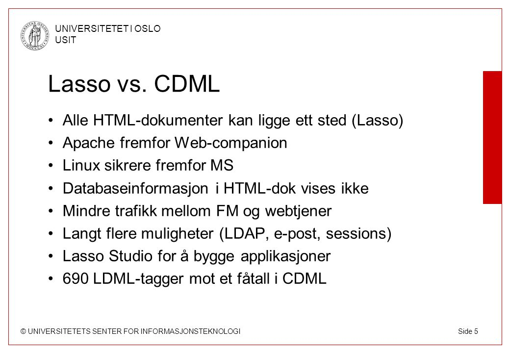 © UNIVERSITETETS SENTER FOR INFORMASJONSTEKNOLOGI UNIVERSITETET I OSLO USIT Side 5 Lasso vs.