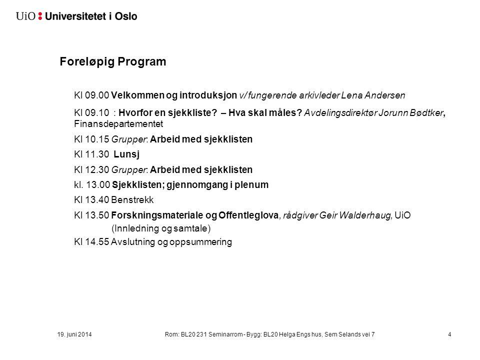 19. juni 2014Rom: BL20 231 Seminarrom - Bygg: BL20 Helga Engs hus, Sem Selands vei 74 Foreløpig Program Kl 09.00 Velkommen og introduksjon v/ fungeren