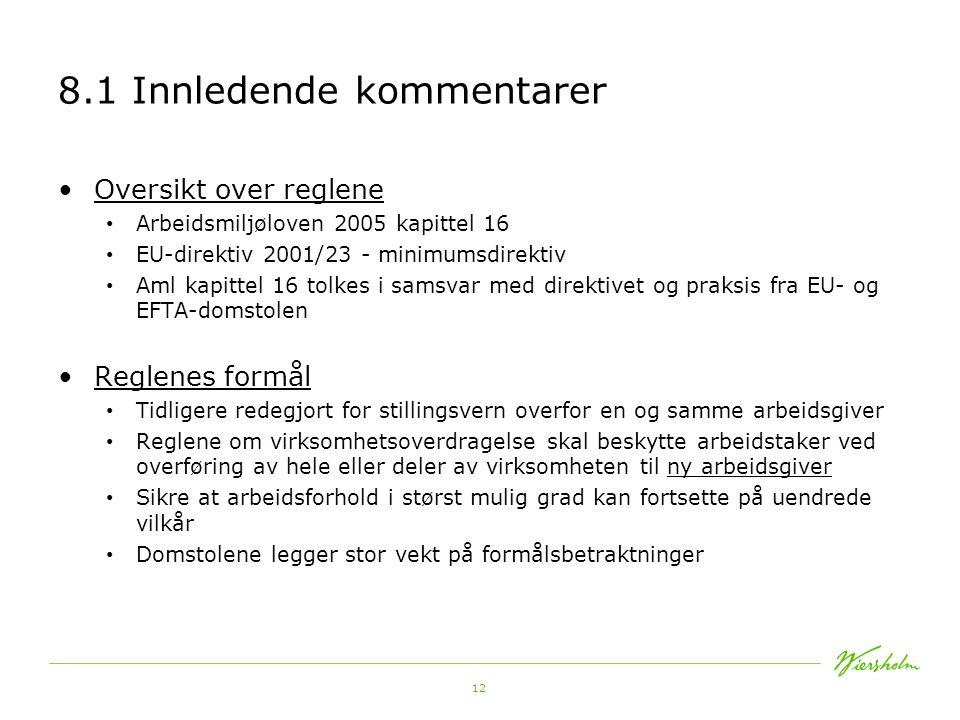 12 8.1 Innledende kommentarer Oversikt over reglene Arbeidsmiljøloven 2005 kapittel 16 EU-direktiv 2001/23 - minimumsdirektiv Aml kapittel 16 tolkes i