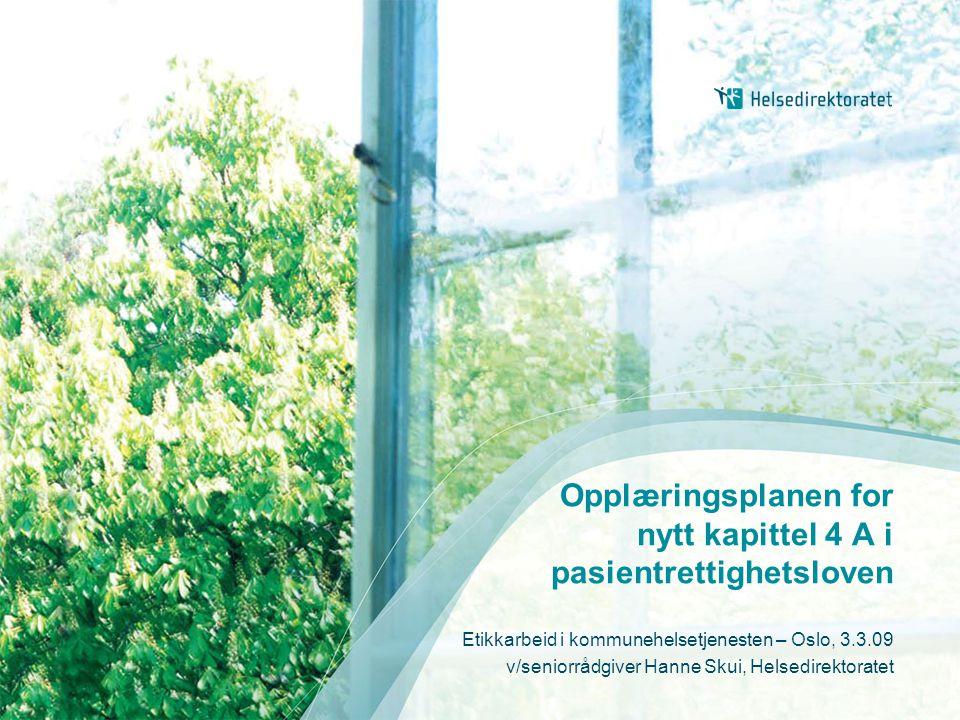 Opplæringsplanen for nytt kapittel 4 A i pasientrettighetsloven Etikkarbeid i kommunehelsetjenesten – Oslo, 3.3.09 v/seniorrådgiver Hanne Skui, Helsedirektoratet