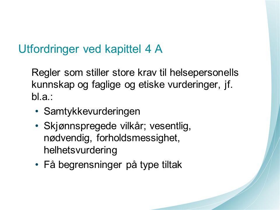 Utfordringer ved kapittel 4 A Regler som stiller store krav til helsepersonells kunnskap og faglige og etiske vurderinger, jf. bl.a.: Samtykkevurderin