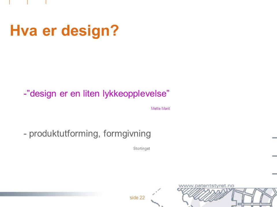 """side 22 Hva er design? -""""design er en liten lykkeopplevelse"""" Mette Marit - produktutforming, formgivning Stortinget"""