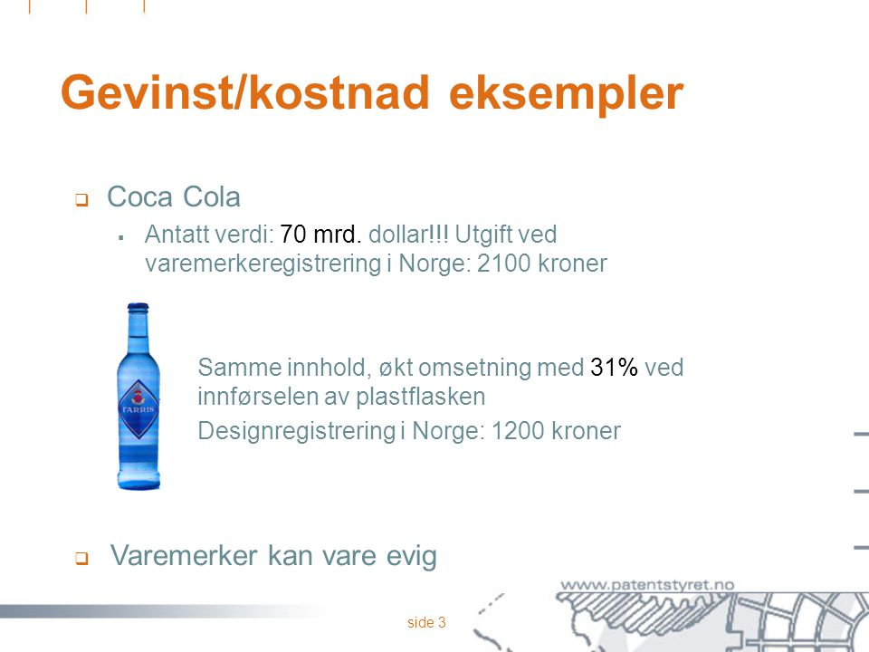 side 3 Gevinst/kostnad eksempler  Coca Cola  Antatt verdi: 70 mrd.