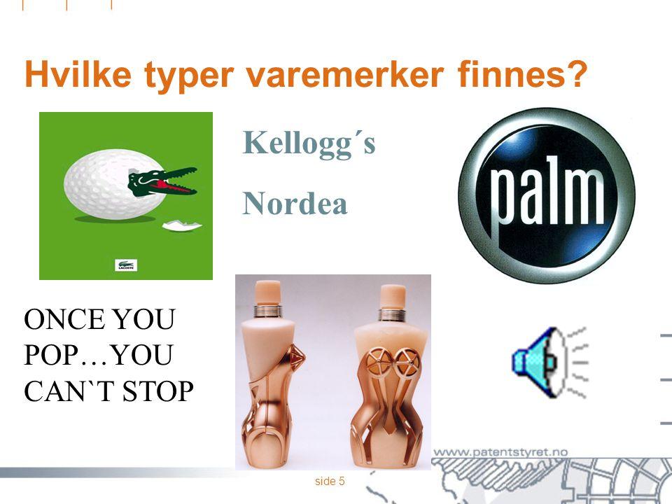 side 5 Hvilke typer varemerker finnes Kellogg´s Nordea ONCE YOU POP…YOU CAN`T STOP