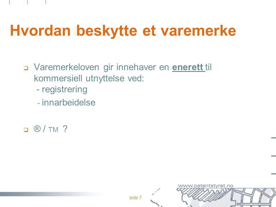 side 8 Fordeler ved registrering  Sikkerheten er stor for at du har en enerett  Vern i hele Norge  Lite kostnadskrevende  Patentstyret overtar noe av den praktiske håndhevelsen av vernet  Grunnlag for avtaler (dokumentert rettighet)
