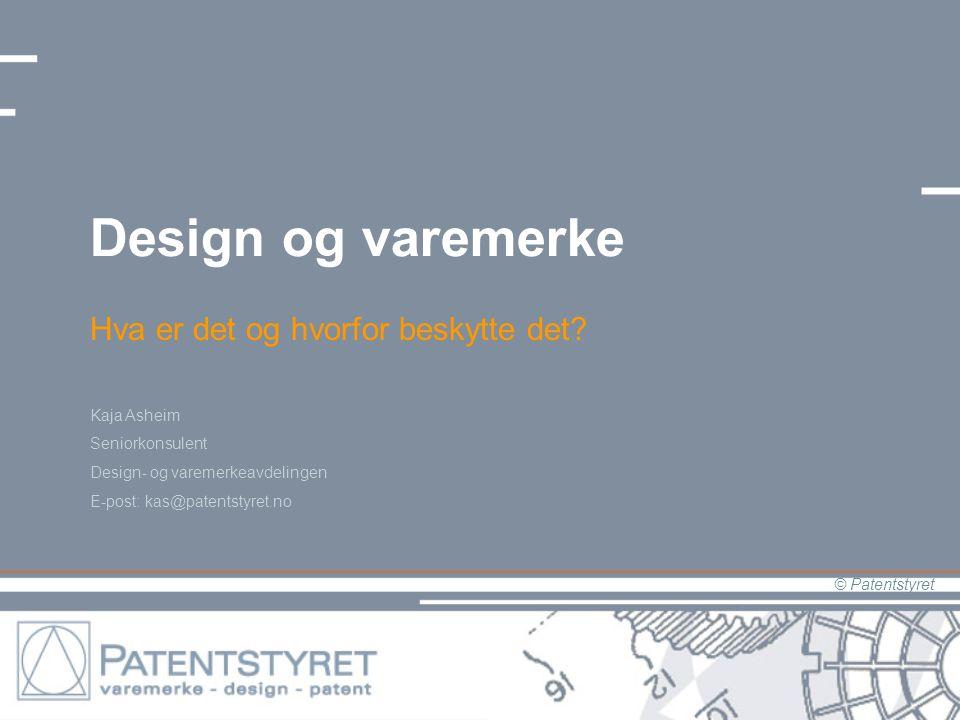 © Patentstyret Design og varemerke Hva er det og hvorfor beskytte det? Kaja Asheim Seniorkonsulent Design- og varemerkeavdelingen E-post: kas@patentst