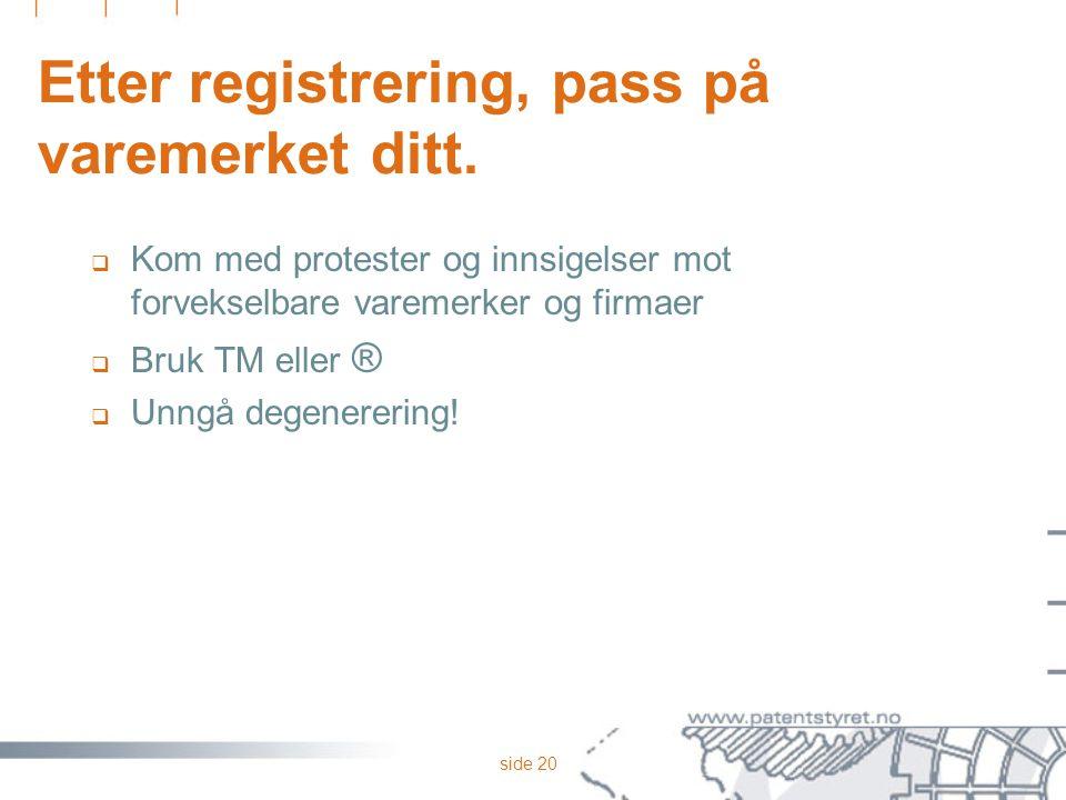 side 20 Etter registrering, pass på varemerket ditt.  Kom med protester og innsigelser mot forvekselbare varemerker og firmaer  Bruk TM eller ®  Un