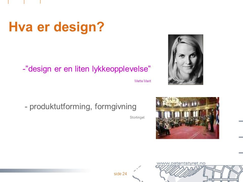 """side 24 Hva er design? -""""design er en liten lykkeopplevelse"""" Mette Marit - produktutforming, formgivning Stortinget"""