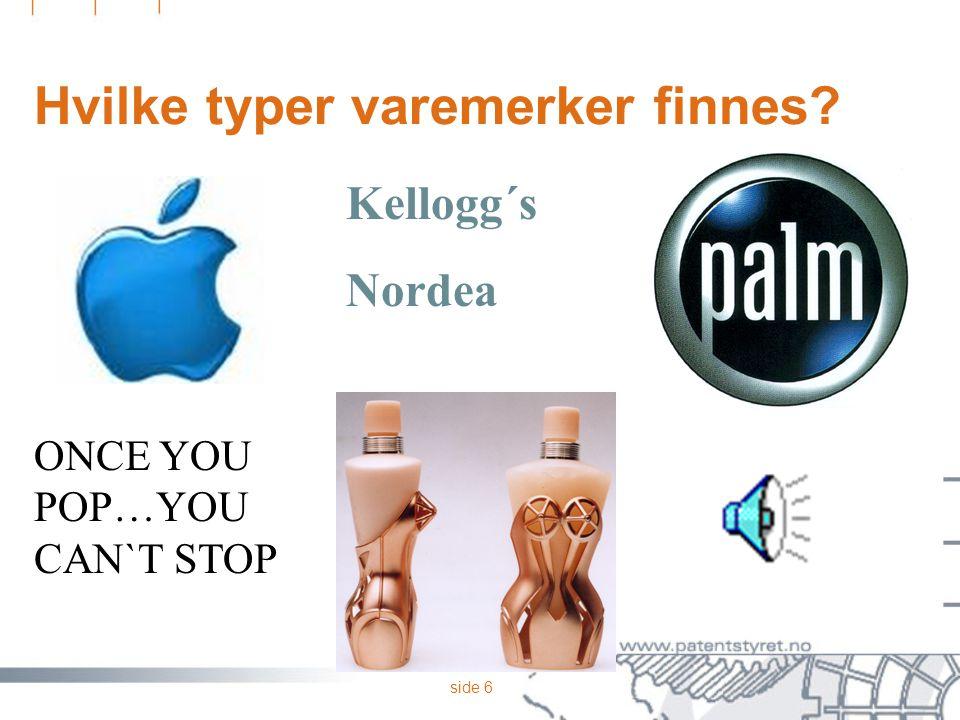 side 6 Hvilke typer varemerker finnes? Kellogg´s Nordea ONCE YOU POP…YOU CAN`T STOP