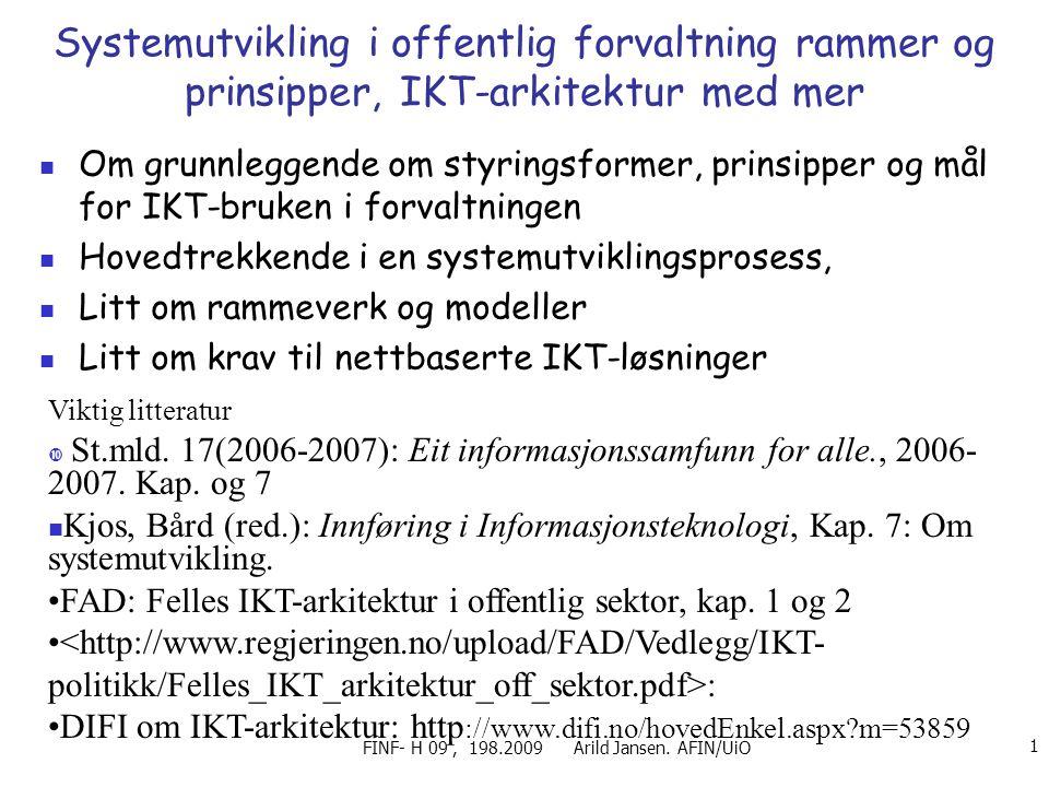 FINF- H 09, 198.2009 Arild Jansen. AFIN/UiO 1 Systemutvikling i offentlig forvaltning rammer og prinsipper, IKT-arkitektur med mer Om grunnleggende om