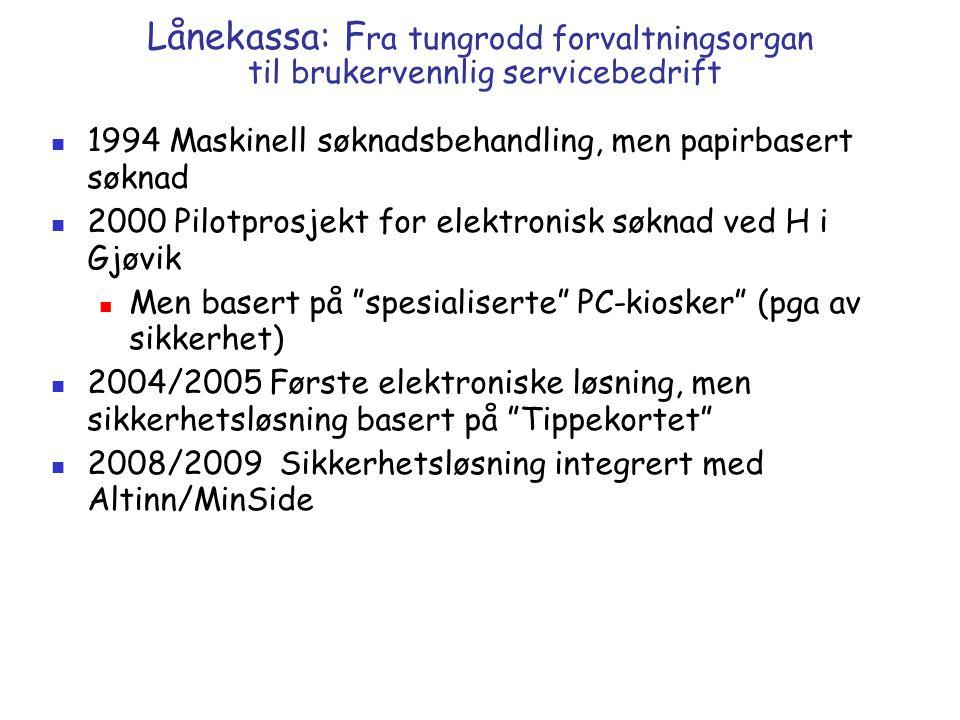 Lånekassa: F ra tungrodd forvaltningsorgan til brukervennlig servicebedrift 1994 Maskinell søknadsbehandling, men papirbasert søknad 2000 Pilotprosjek