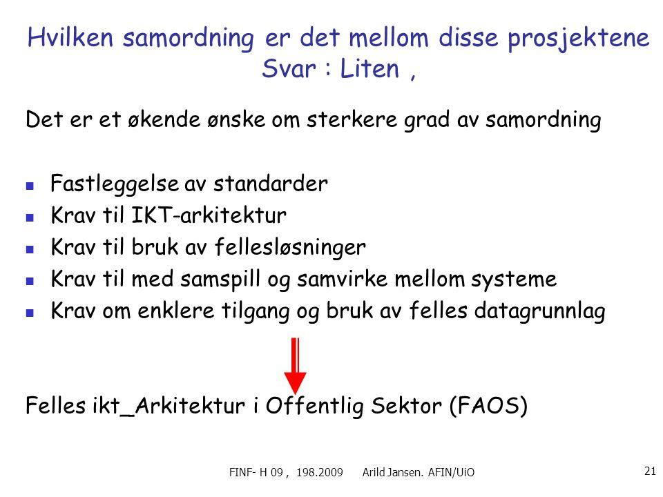 FINF- H 09, 198.2009 Arild Jansen. AFIN/UiO 21 Hvilken samordning er det mellom disse prosjektene Svar : Liten, Det er et økende ønske om sterkere gra