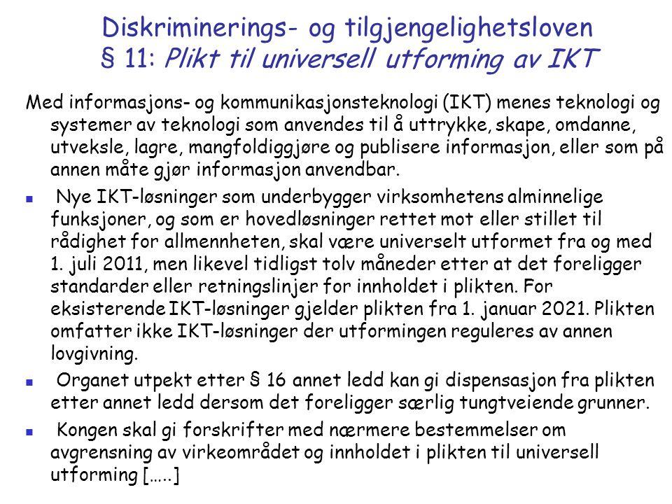 Diskriminerings- og tilgjengelighetsloven § 11: Plikt til universell utforming av IKT Med informasjons- og kommunikasjonsteknologi (IKT) menes teknolo