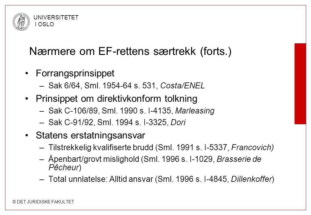 © DET JURIDISKE FAKULTET UNIVERSITETET I OSLO Nærmere om EF-rettens særtrekk (forts.) Forrangsprinsippet –Sak 6/64, Sml. 1954-64 s. 531, Costa/ENEL Pr