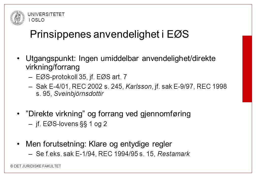 © DET JURIDISKE FAKULTET UNIVERSITETET I OSLO Prinsippenes anvendelighet i EØS Utgangspunkt: Ingen umiddelbar anvendelighet/direkte virkning/forrang –EØS-protokoll 35, jf.