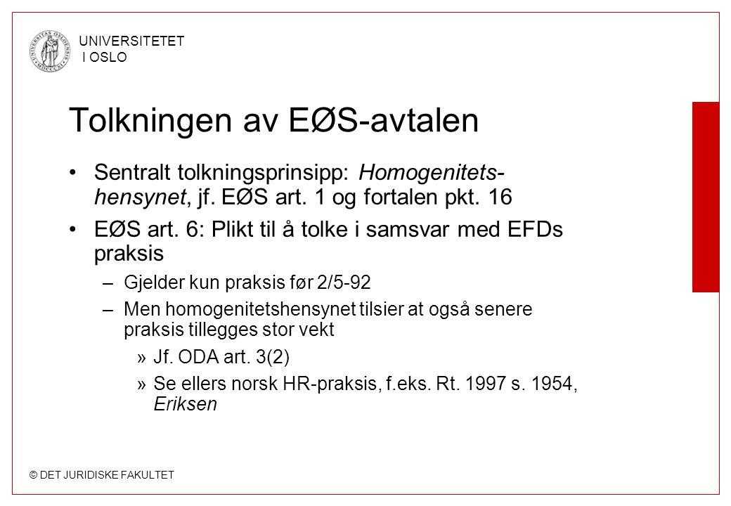 © DET JURIDISKE FAKULTET UNIVERSITETET I OSLO Tolkningen av EØS-avtalen Sentralt tolkningsprinsipp: Homogenitets- hensynet, jf. EØS art. 1 og fortalen