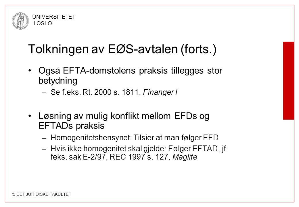© DET JURIDISKE FAKULTET UNIVERSITETET I OSLO Tolkningen av EØS-avtalen (forts.) Også EFTA-domstolens praksis tillegges stor betydning –Se f.eks. Rt.