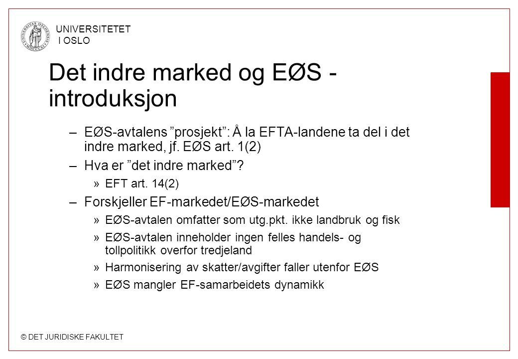 © DET JURIDISKE FAKULTET UNIVERSITETET I OSLO Det indre marked og EØS - introduksjon –EØS-avtalens prosjekt : Å la EFTA-landene ta del i det indre marked, jf.