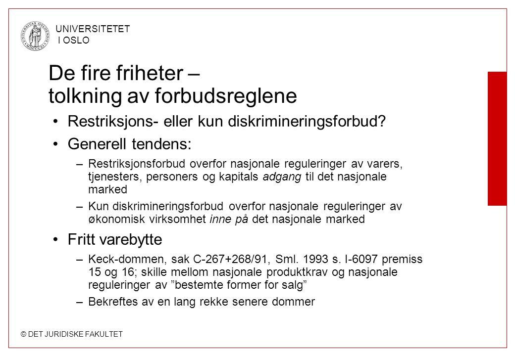 © DET JURIDISKE FAKULTET UNIVERSITETET I OSLO De fire friheter – tolkning av forbudsreglene Restriksjons- eller kun diskrimineringsforbud.