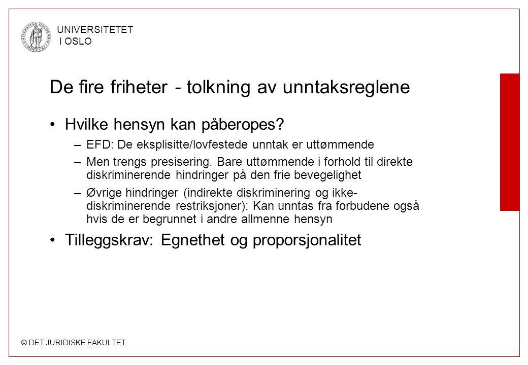 © DET JURIDISKE FAKULTET UNIVERSITETET I OSLO De fire friheter - tolkning av unntaksreglene Hvilke hensyn kan påberopes? –EFD: De eksplisitte/lovfeste