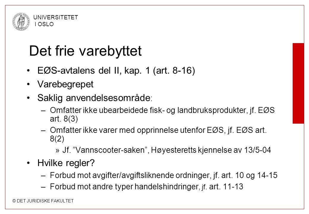 © DET JURIDISKE FAKULTET UNIVERSITETET I OSLO Det frie varebyttet EØS-avtalens del II, kap. 1 (art. 8-16) Varebegrepet Saklig anvendelsesområde : –Omf