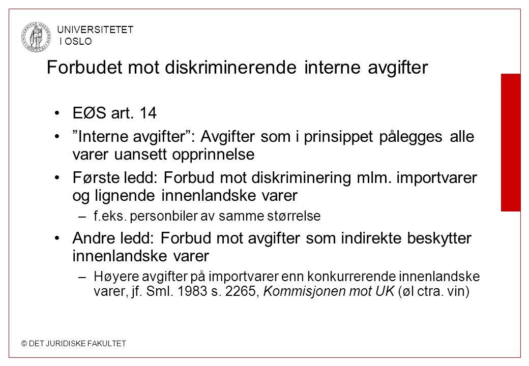 "© DET JURIDISKE FAKULTET UNIVERSITETET I OSLO Forbudet mot diskriminerende interne avgifter EØS art. 14 ""Interne avgifter"": Avgifter som i prinsippet"