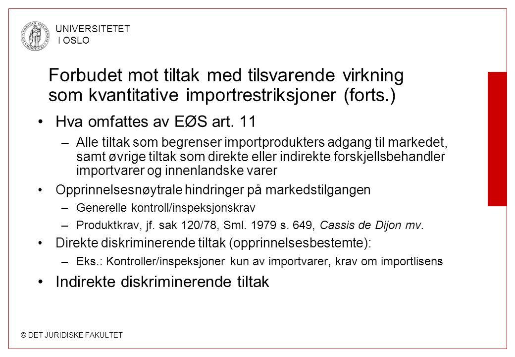 © DET JURIDISKE FAKULTET UNIVERSITETET I OSLO Forbudet mot tiltak med tilsvarende virkning som kvantitative importrestriksjoner (forts.) Hva omfattes av EØS art.