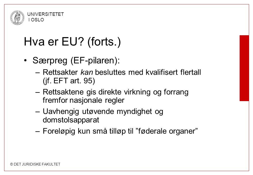 © DET JURIDISKE FAKULTET UNIVERSITETET I OSLO Hva er EU? (forts.) Særpreg (EF-pilaren): –Rettsakter kan besluttes med kvalifisert flertall (jf. EFT ar