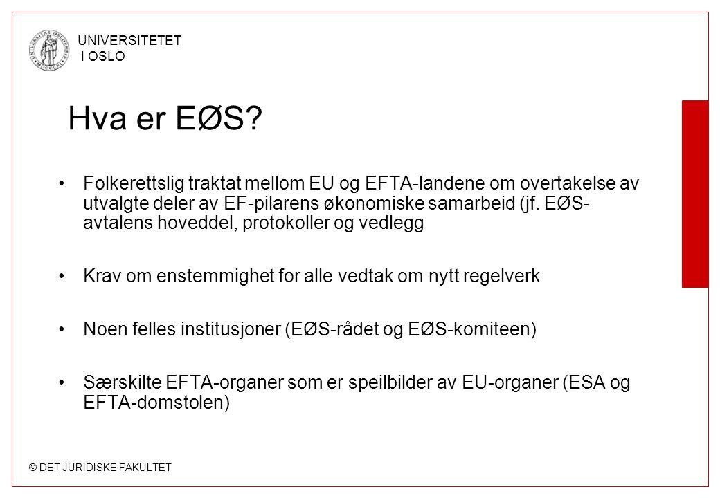 © DET JURIDISKE FAKULTET UNIVERSITETET I OSLO Hva er EØS? Folkerettslig traktat mellom EU og EFTA-landene om overtakelse av utvalgte deler av EF-pilar